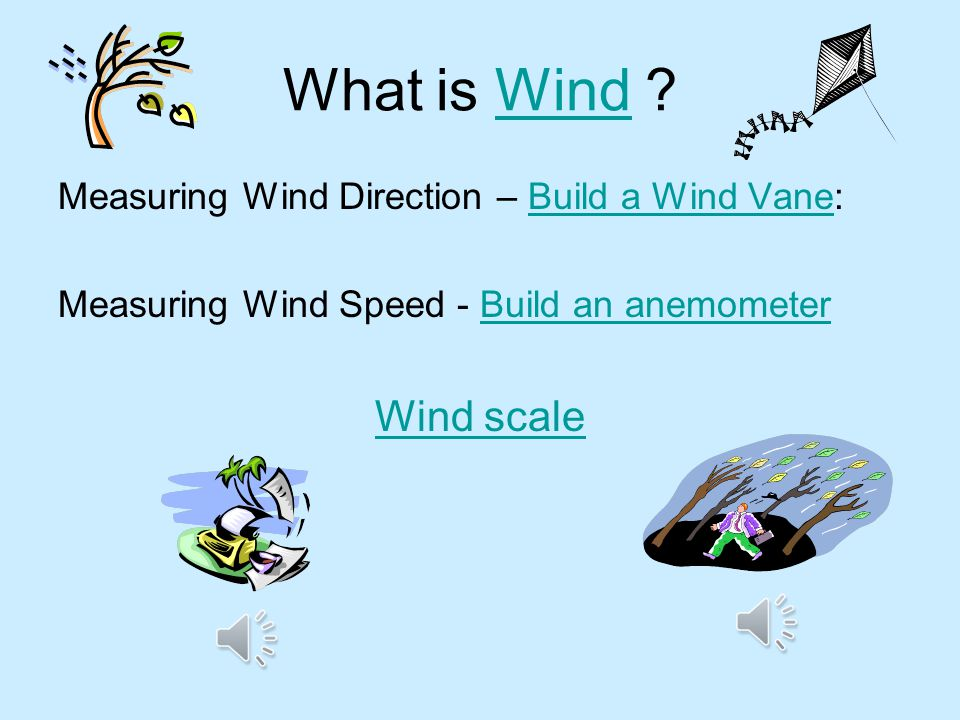 What is Wind Measuring Wind Direction – Build a Wind Vane: Measuring Wind Speed - Build an anemometer.