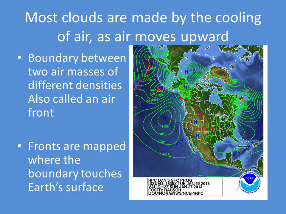 Most clouds are made by the cooling of air, as air moves upward
