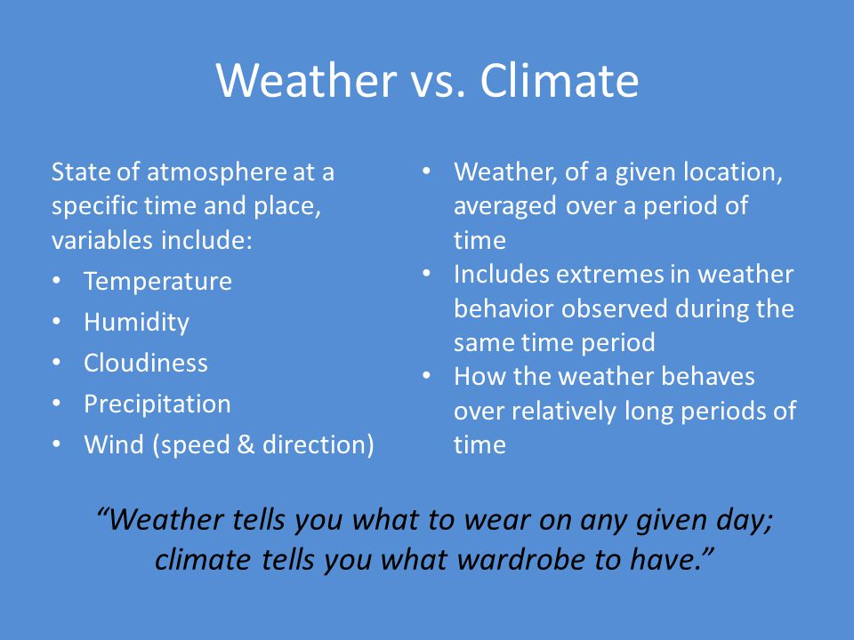 Weather vs. Climate Weather tells you what to wear on any given day;