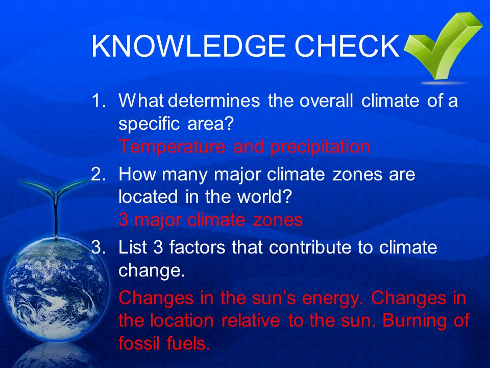 KNOWLEDGE CHECK What determines the overall climate of a specific area Temperature and precipitation.