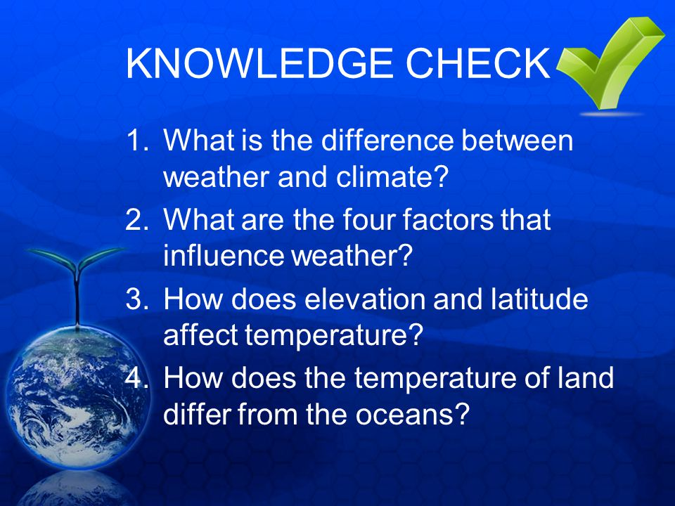 KNOWLEDGE CHECK What is the difference between weather and climate