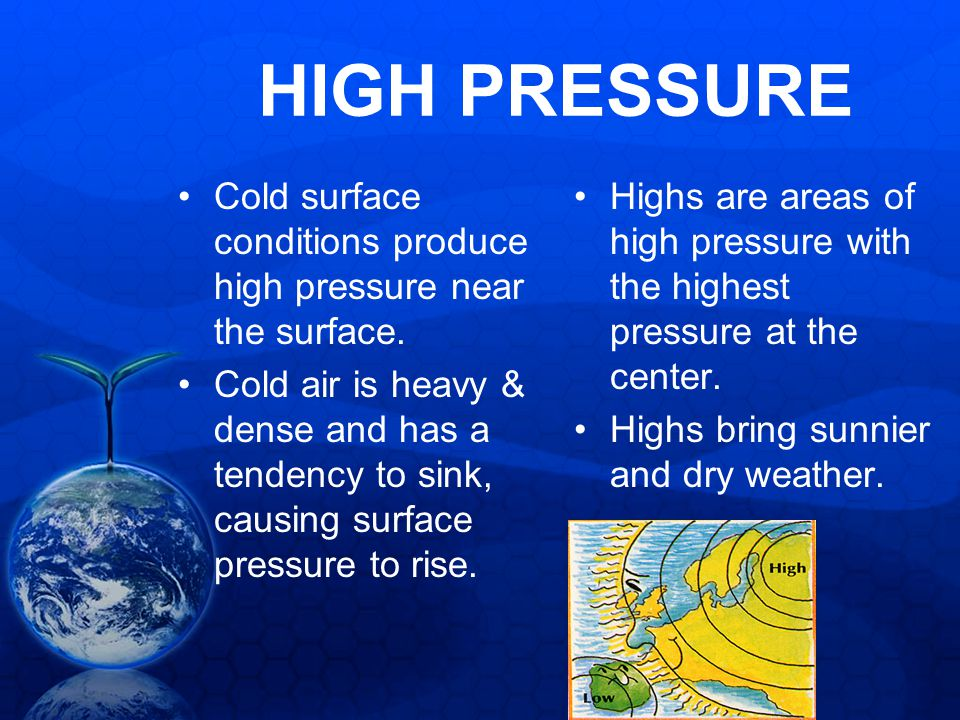 HIGH PRESSURE Cold surface conditions produce high pressure near the surface.