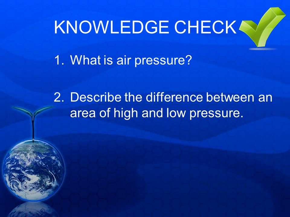 KNOWLEDGE CHECK What is air pressure