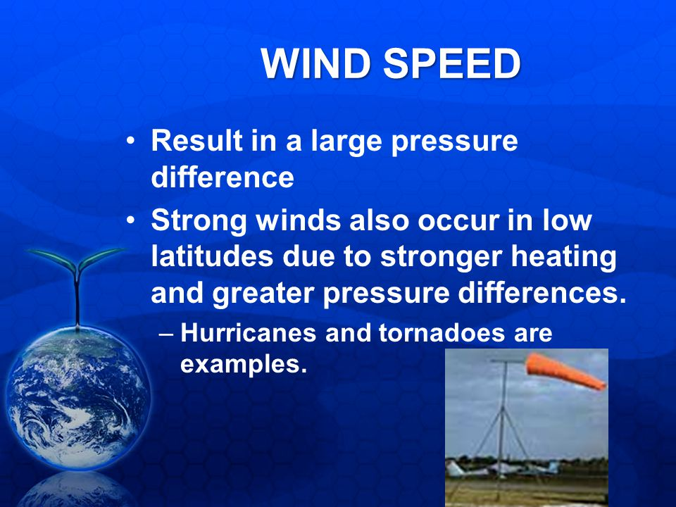 WIND SPEED Result in a large pressure difference