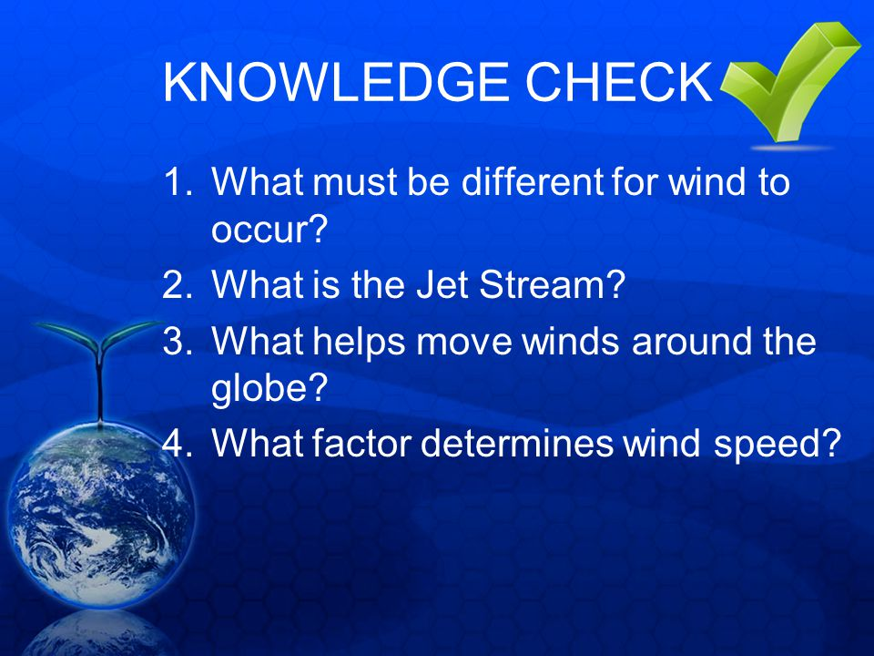 KNOWLEDGE CHECK What must be different for wind to occur