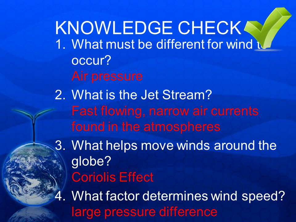 KNOWLEDGE CHECK What must be different for wind to occur Air pressure