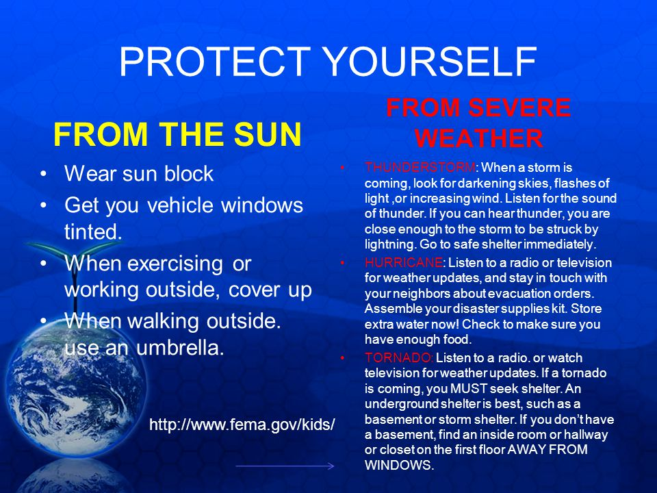 PROTECT YOURSELF FROM THE SUN FROM SEVERE WEATHER Wear sun block