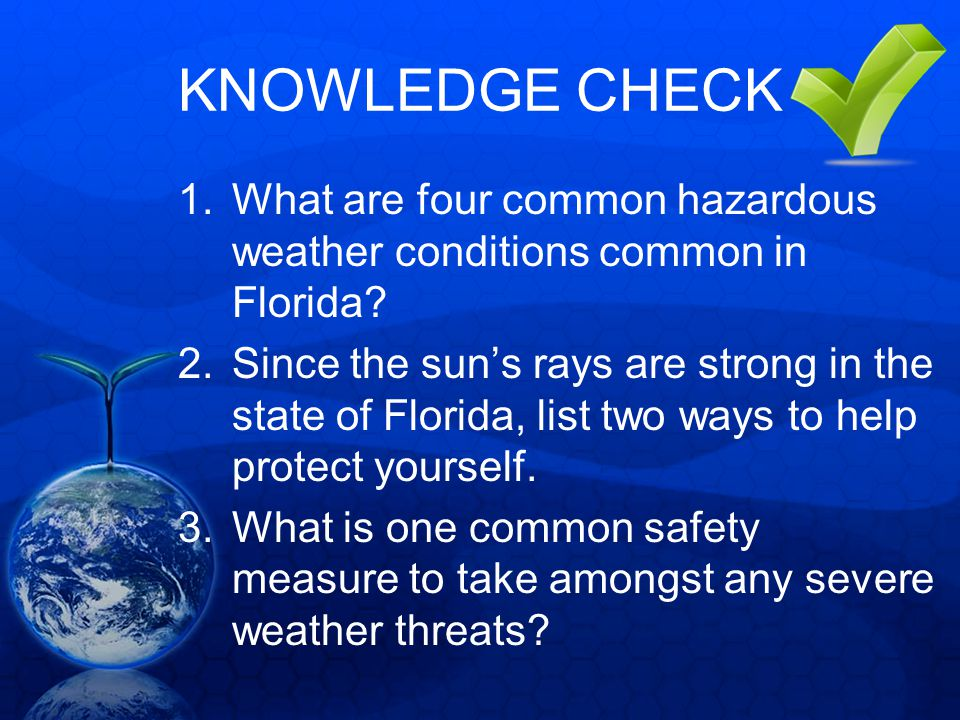 KNOWLEDGE CHECK What are four common hazardous weather conditions common in Florida