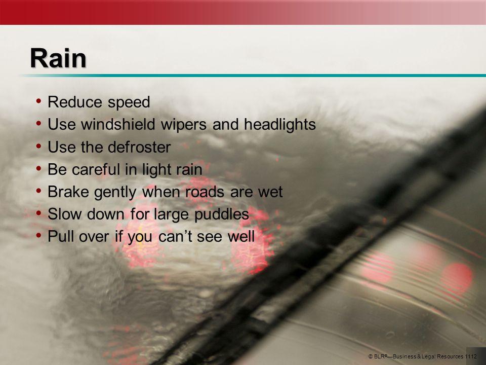 Rain Reduce speed Use windshield wipers and headlights