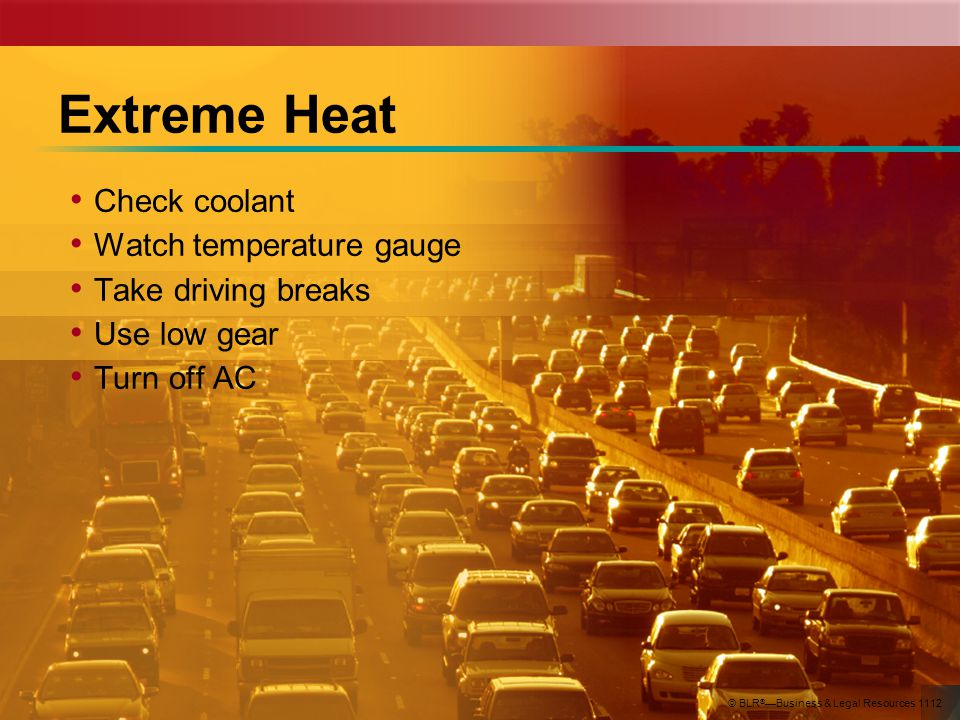 Extreme Heat Check coolant Watch temperature gauge Take driving breaks