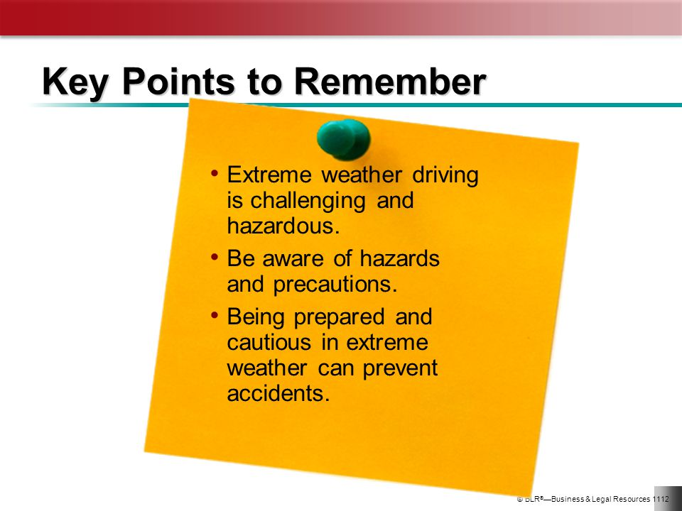 Key Points to Remember Extreme weather driving is challenging and hazardous. Be aware of hazards and precautions.