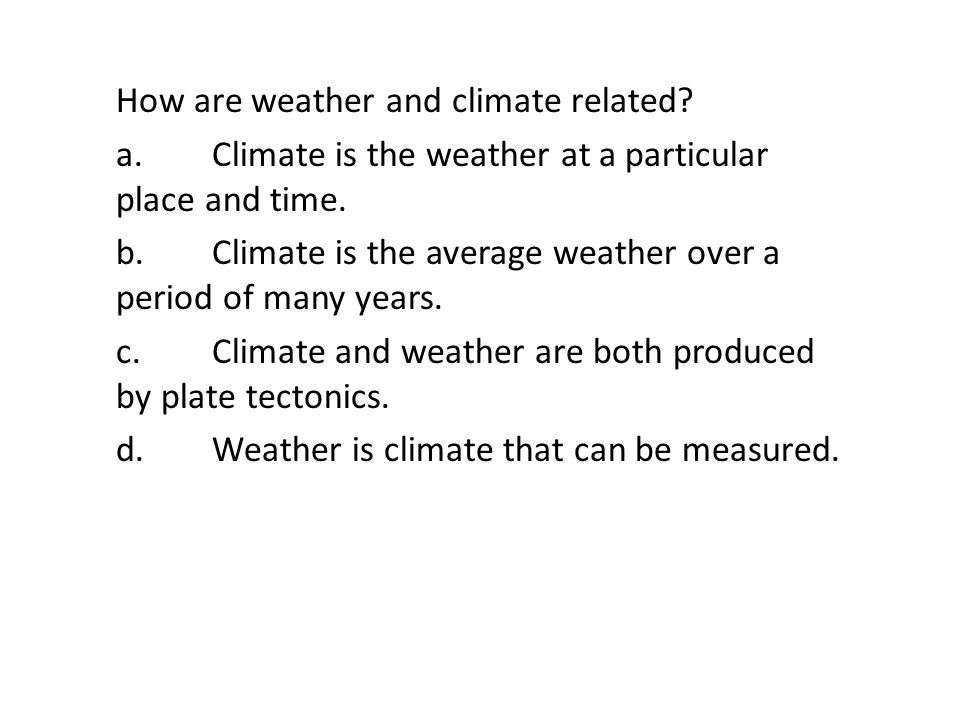 How are weather and climate related. a