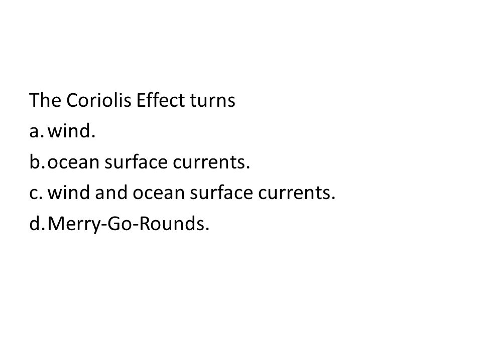 The Coriolis Effect turns wind. ocean surface currents.