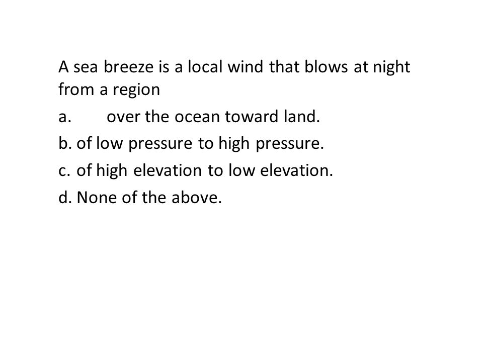 A sea breeze is a local wind that blows at night from a region