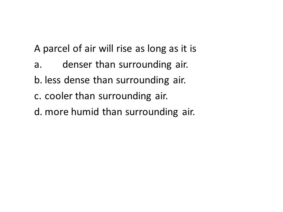 A parcel of air will rise as long as it is