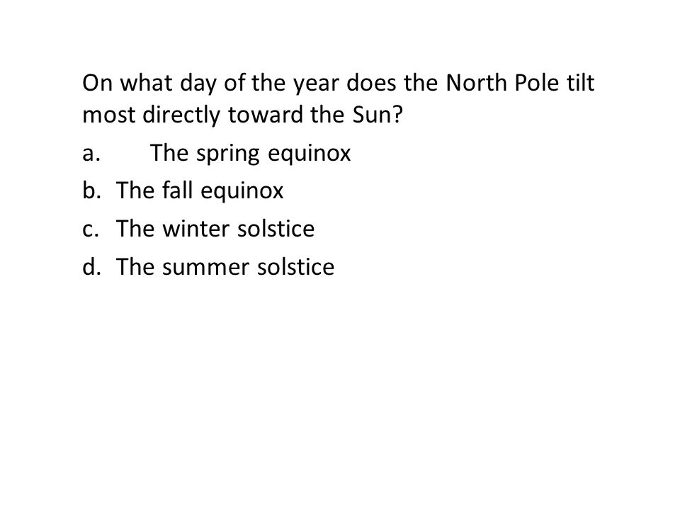 On what day of the year does the North Pole tilt most directly toward the Sun