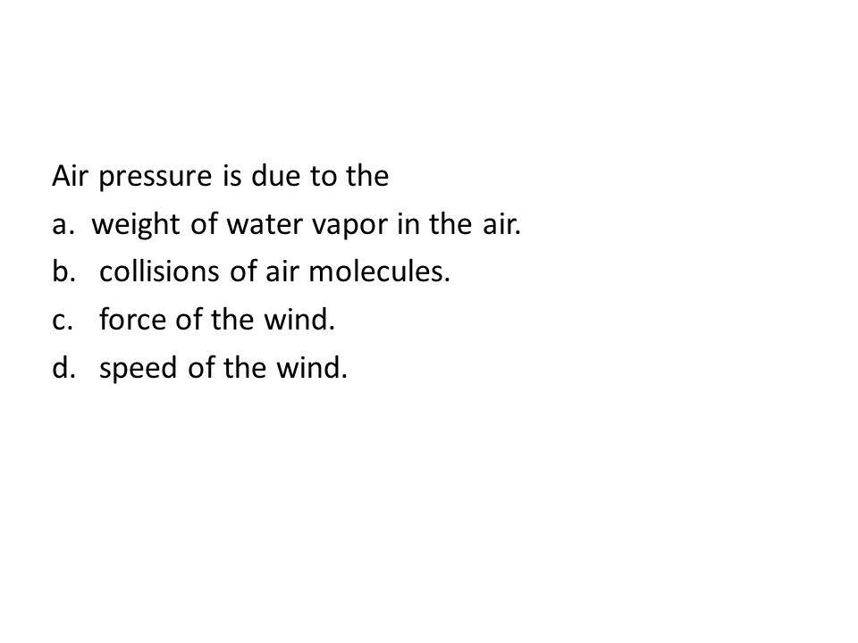 Air pressure is due to the a. weight of water vapor in the air.