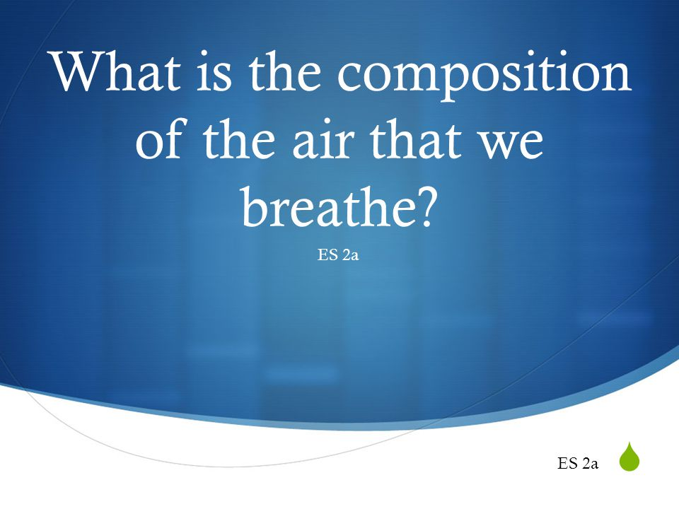 What is the composition of the air that we breathe