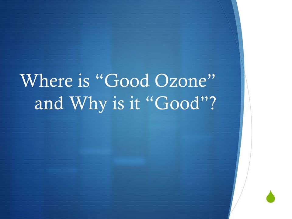 Where is Good Ozone and Why is it Good
