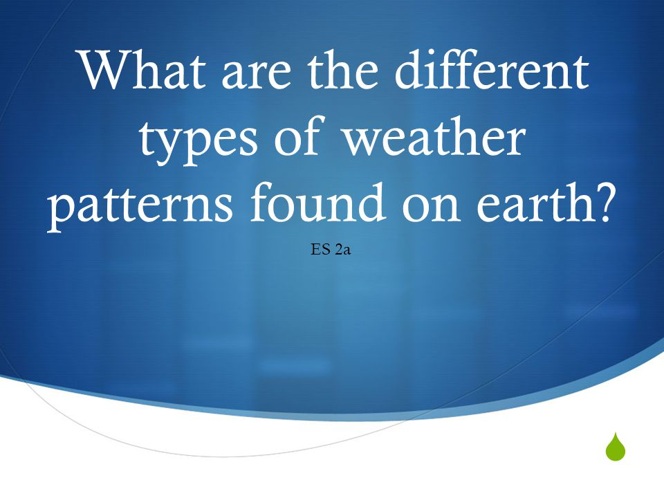 What are the different types of weather patterns found on earth