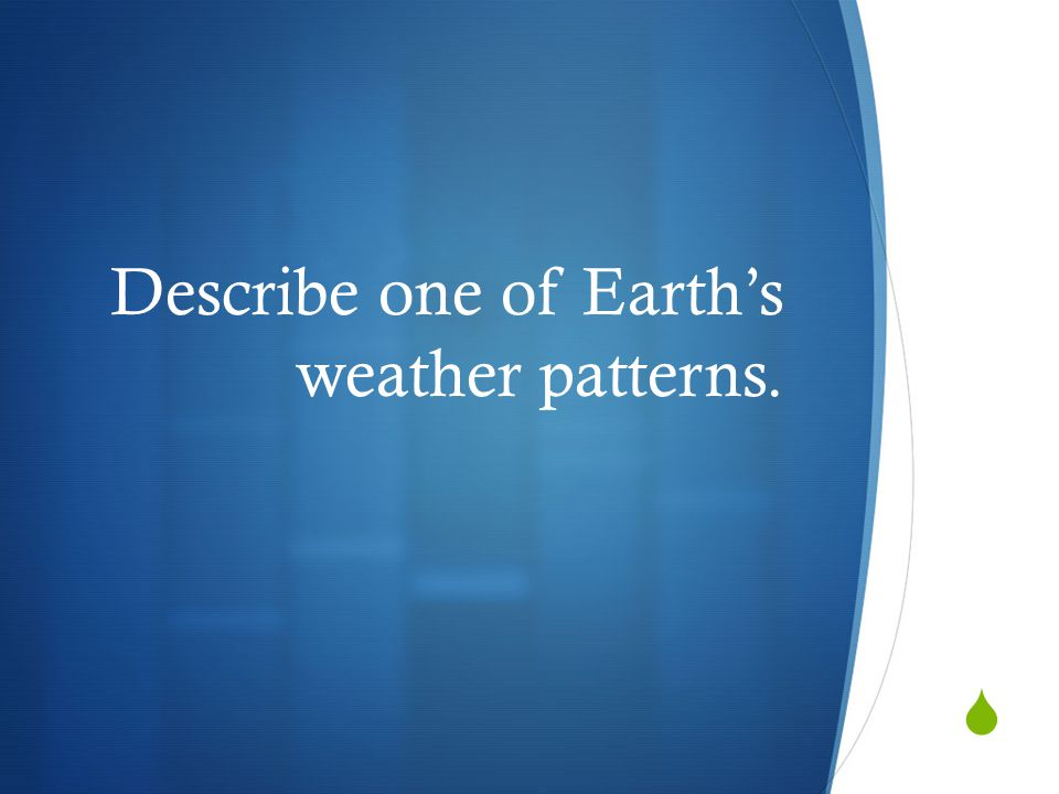 Describe one of Earth's weather patterns.