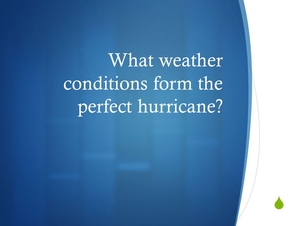 What weather conditions form the perfect hurricane