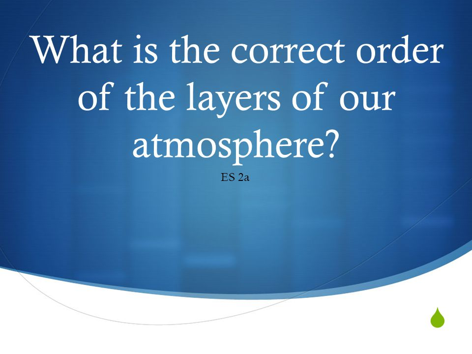 What is the correct order of the layers of our atmosphere