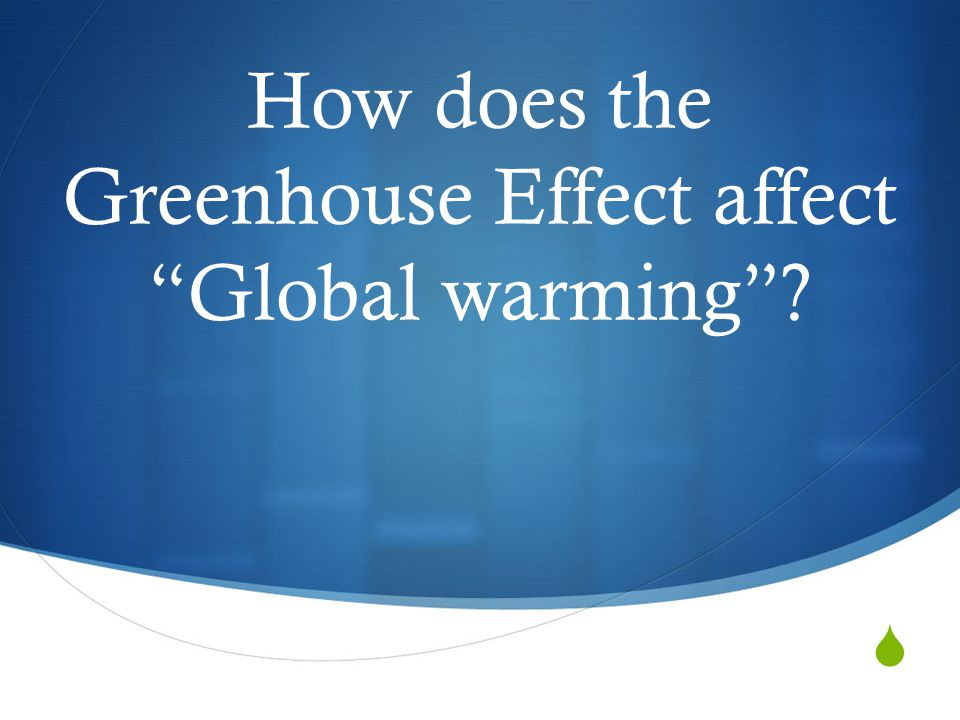 How does the Greenhouse Effect affect Global warming