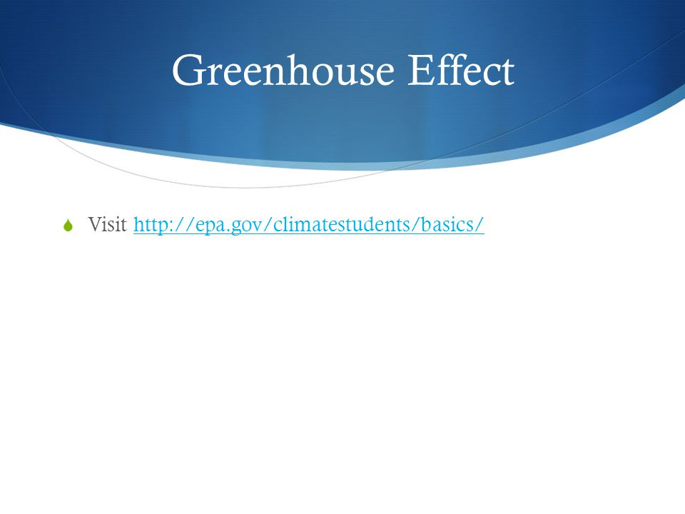 Greenhouse Effect Visit http://epa.gov/climatestudents/basics/