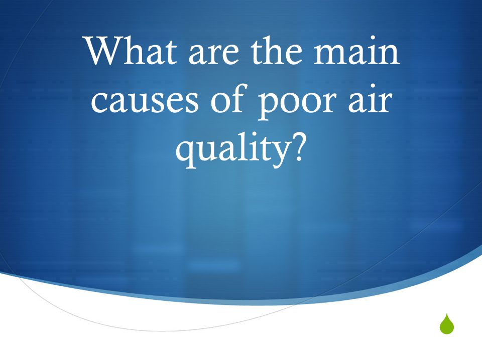What are the main causes of poor air quality