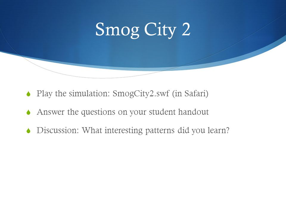 Smog City 2 Play the simulation: SmogCity2.swf (in Safari)