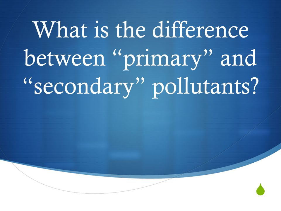 What is the difference between primary and secondary pollutants