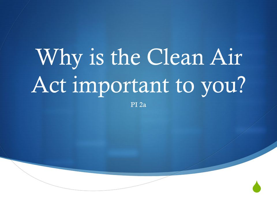 Why is the Clean Air Act important to you
