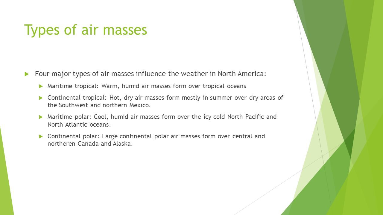 Types of air masses Four major types of air masses influence the weather in North America: