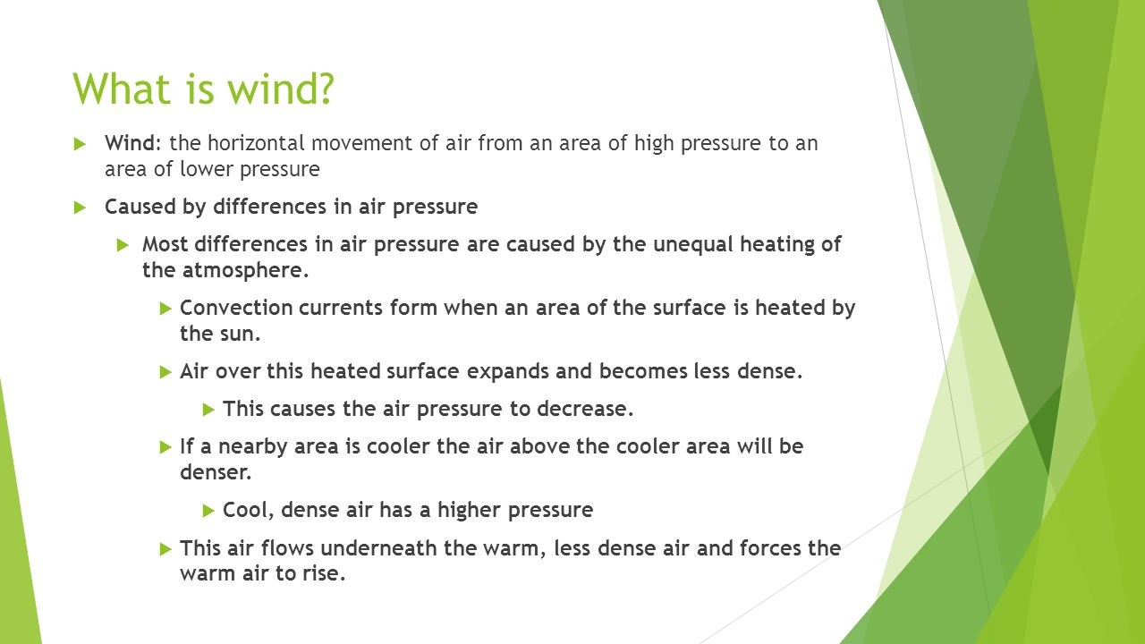 What is wind Wind: the horizontal movement of air from an area of high pressure to an area of lower pressure.