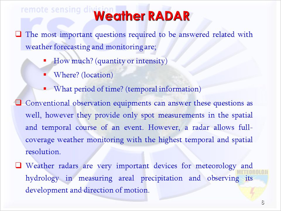 Weather RADAR The most important questions required to be answered related with weather forecasting and monitoring are;