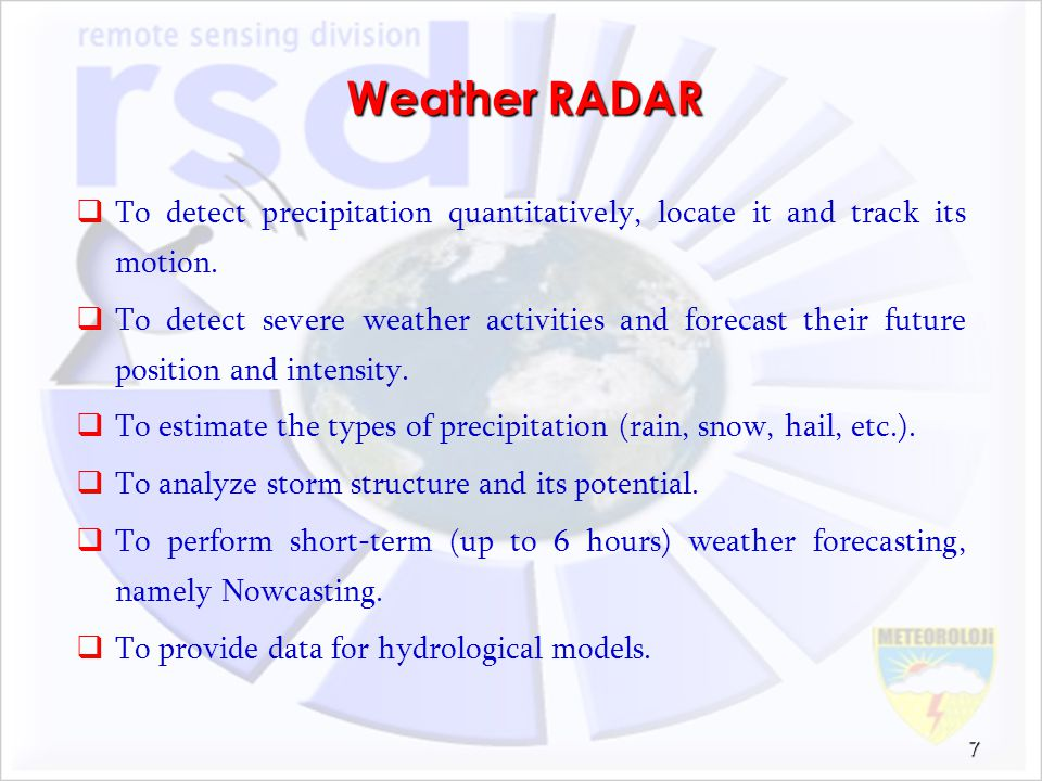 Weather RADAR To detect precipitation quantitatively, locate it and track its motion.