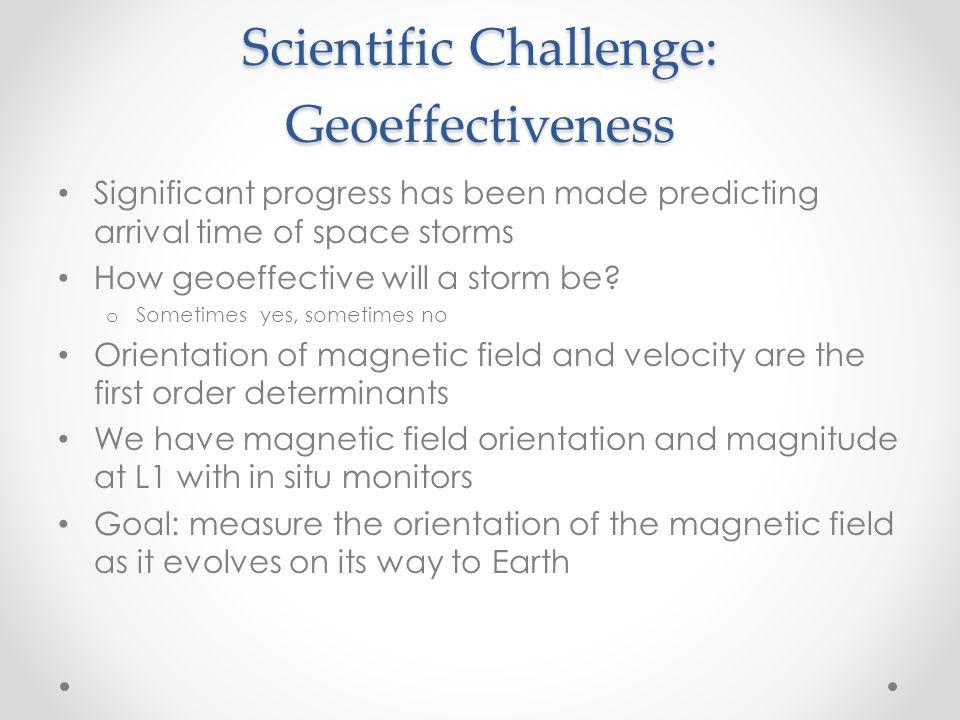 Scientific Challenge: Geoeffectiveness