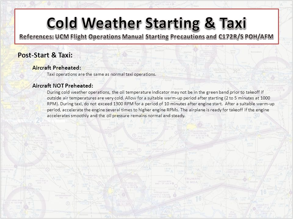 Cold Weather Starting & Taxi References: UCM Flight Operations Manual Starting Precautions and C172R/S POH/AFM