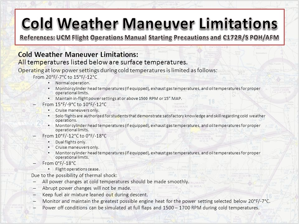 Cold Weather Maneuver Limitations References: UCM Flight Operations Manual Starting Precautions and C172R/S POH/AFM