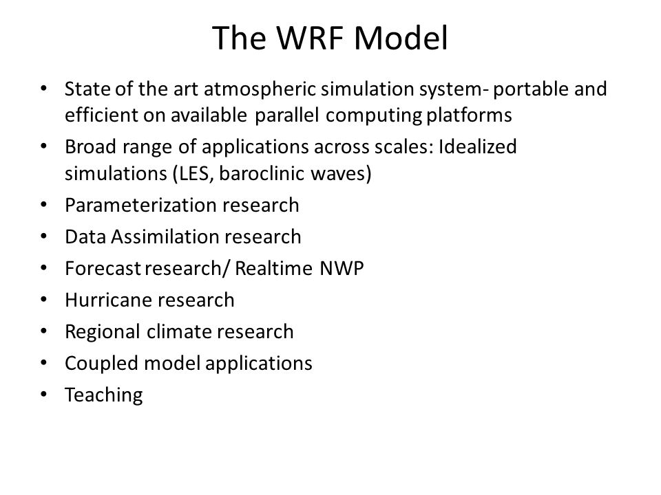 The WRF Model State of the art atmospheric simulation system- portable and efficient on available parallel computing platforms.