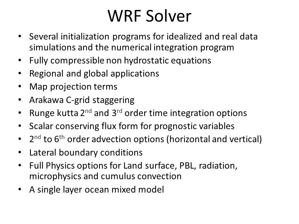 WRF Solver Several initialization programs for idealized and real data simulations and the numerical integration program.