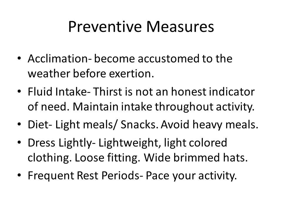 Preventive Measures Acclimation- become accustomed to the weather before exertion.