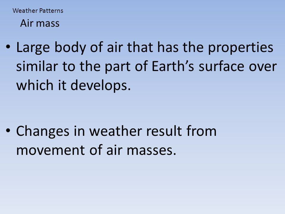 Changes in weather result from movement of air masses.