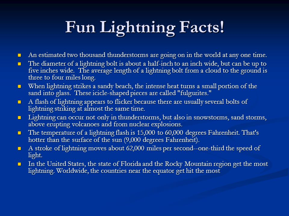 Fun Lightning Facts! An estimated two thousand thunderstorms are going on in the world at any one time.