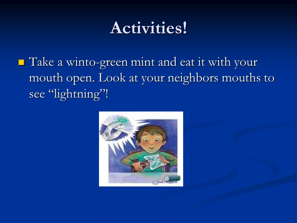 Activities. Take a winto-green mint and eat it with your mouth open.