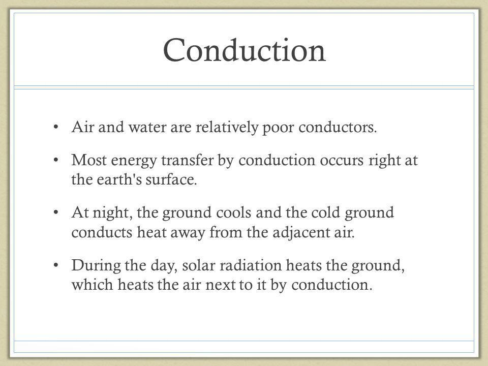 Conduction Air and water are relatively poor conductors.