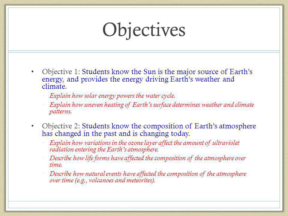 Objectives Objective 1: Students know the Sun is the major source of Earth's energy, and provides the energy driving Earth's weather and climate.