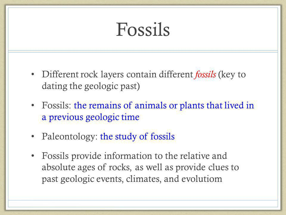 Fossils Different rock layers contain different fossils (key to dating the geologic past)