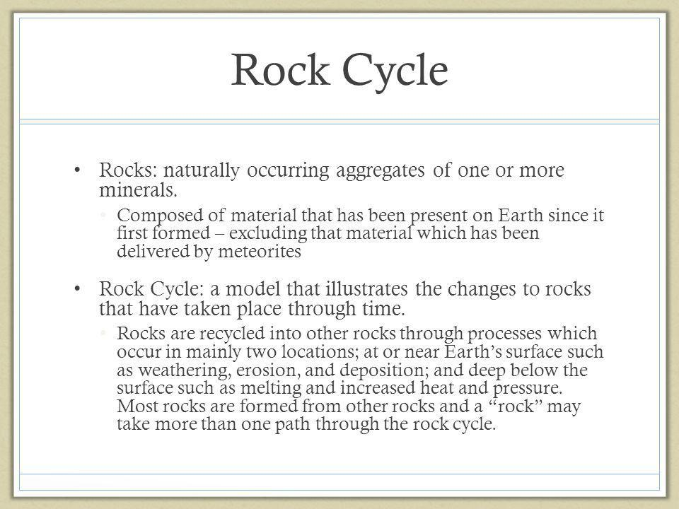 Rock Cycle Rocks: naturally occurring aggregates of one or more minerals.